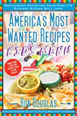 America's Most Wanted Recipes Kids' Menu: Restaurant Favorites Your Family's Pickiest Eaters Will Love (America's Most Wanted Recipes Series)