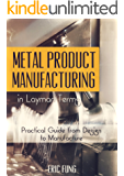 Metal Product Manufacturing in Layman Terms: Practical Guide from Design to Manufacture (English Edition)