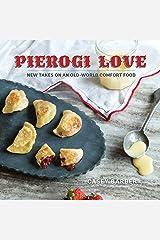 Pierogi Love: New Takes on an Old-World Comfort Food Kindle Edition