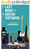 The Last Night of the Guitar Virtuoso (Kindle Single)