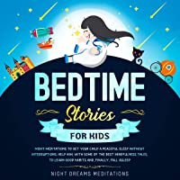 Bedtime Stories for Kids: Night Meditations to Get Your Child a Peaceful Sleep Without Interruptions. Help Him with Some of the Best Mindfulness Tales, to Learn Good Habits and Finally Fall Asleep