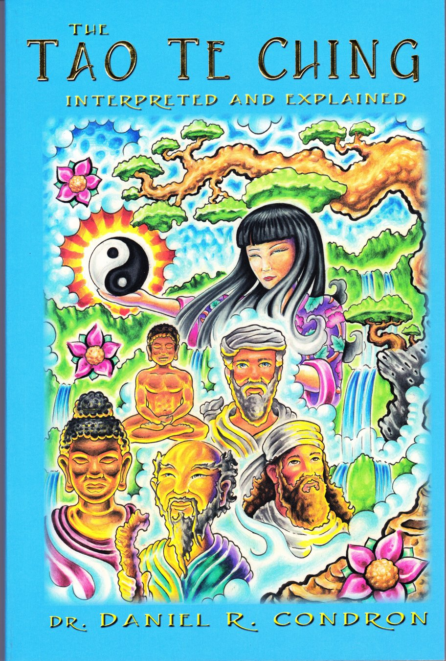 The Tao Te Ching Interpreted and Explained: A Superconscious and Subconscious Explanation According to Universal Principles, Universal Laws, Universal