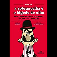 A Sobrancelha é o Bigode do Olho – Uma autobiografia inventada do Barão de Itararé