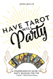 Have Tarot Will Party: A Comprehensive Guide to Party Reading for the Tarot Professional