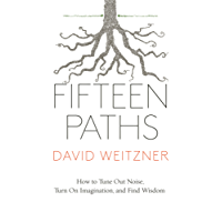 Fifteen Paths: How to Tune Out Noise, Turn On Imagination and Find Wisdom