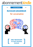 Russian grammar for conversation: Nothing extra, only necessary to start speaking Russian. (English Edition)