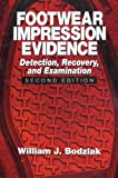 Footwear Impression Evidence: Detection, Recovery and Examination, SECOND EDITION (Practical Aspects of Criminal & Forensic Investigations)
