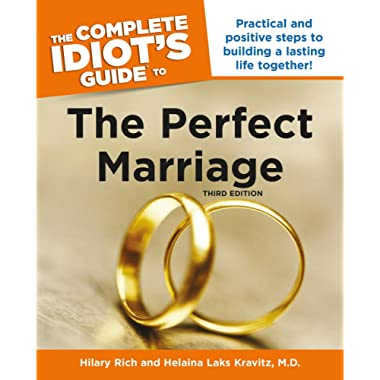 The Complete Idiot's Guide to the Perfect Marriage, 3rd Edition: Practical and Positive Steps to Building a Lasting Life Together!