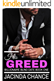 His Greed (Billionaire Blind Date Book 1)