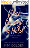 Near Enough to Hold : a serial love story - part two