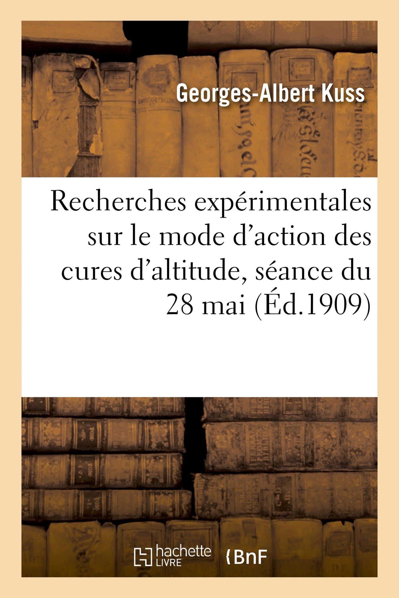 Read Online Recherches Expérimentales Sur Le Mode d'Action Des Cures d'Altitude (Sciences) (French Edition) PDF