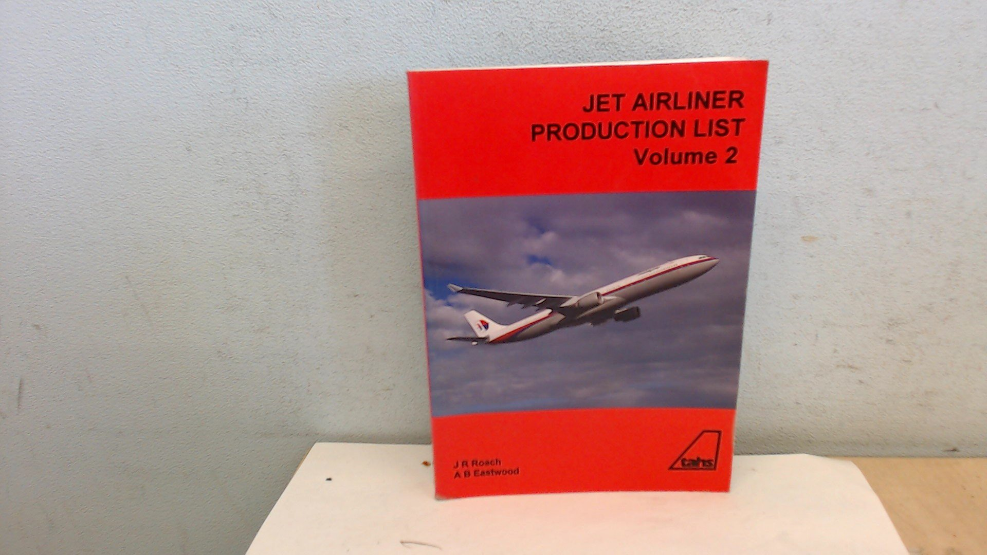 Jet Airliner Production List Volume 2: J R  Roach & A B