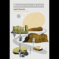 Hacia las luces del norte (Spanish Edition) book cover