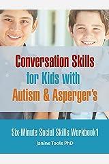 Six Minute Social Skills Workbook 1: Conversation Skills for Kids with Autism & Asperger's (Six-Minute Social Skills) Kindle Edition