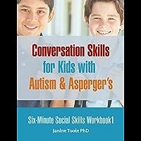 Six Minute Social Skills Workbook 1: Conversation Skills for Kids with Autism & Asperger's (Six-Minute Social Skills)