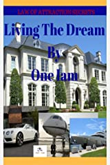 Living The Dream: Law Of Attraction Secrets Kindle Edition