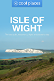 Isle of Wight: The best pubs, restaurants, sights and places to stay (Cool Places UK Travel Guides Book 11)