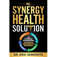The Synergy Health Solution: The Ultimate Framework to Unlock Your Health Potential...