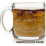 Shop4Ever Shh - Almost - Now You May Speak Novelty Glass Coffee Mug Tea Cup Gift ~ Funny ~ (13 oz., Engraved)