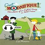 C'est Modnifique!: Adventures of an English Grump in Rural France