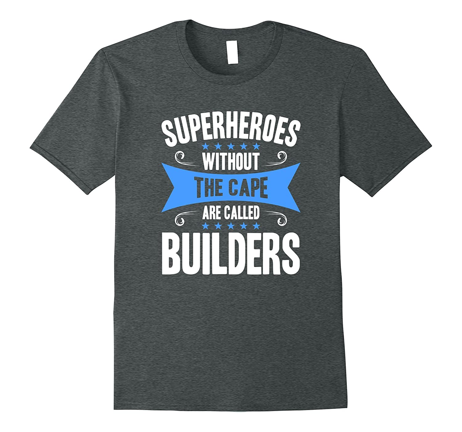 Mens Superheroes Without The Cape Are Called Builders T-Shirt-FL