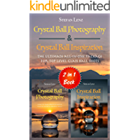 Crystal Ball Photography & Crystal Ball Inspiration - 2 in 1 Book: The ultimate all-in-one Package for top level Glass Ball Shots (English Edition)