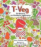 T-Veg. La storia di un dinosauro vegetariano. Ediz. illustrata