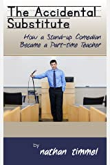 The Accidental Substitute: How a Stand Up Comedian Became a Part Time Teacher Kindle Edition