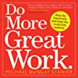 Do More Great Work: Stop the Busywork Start the Work That Matters