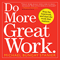 Do More Great Work: Stop the Busywork. Start the Work That Matters. (English Edition)