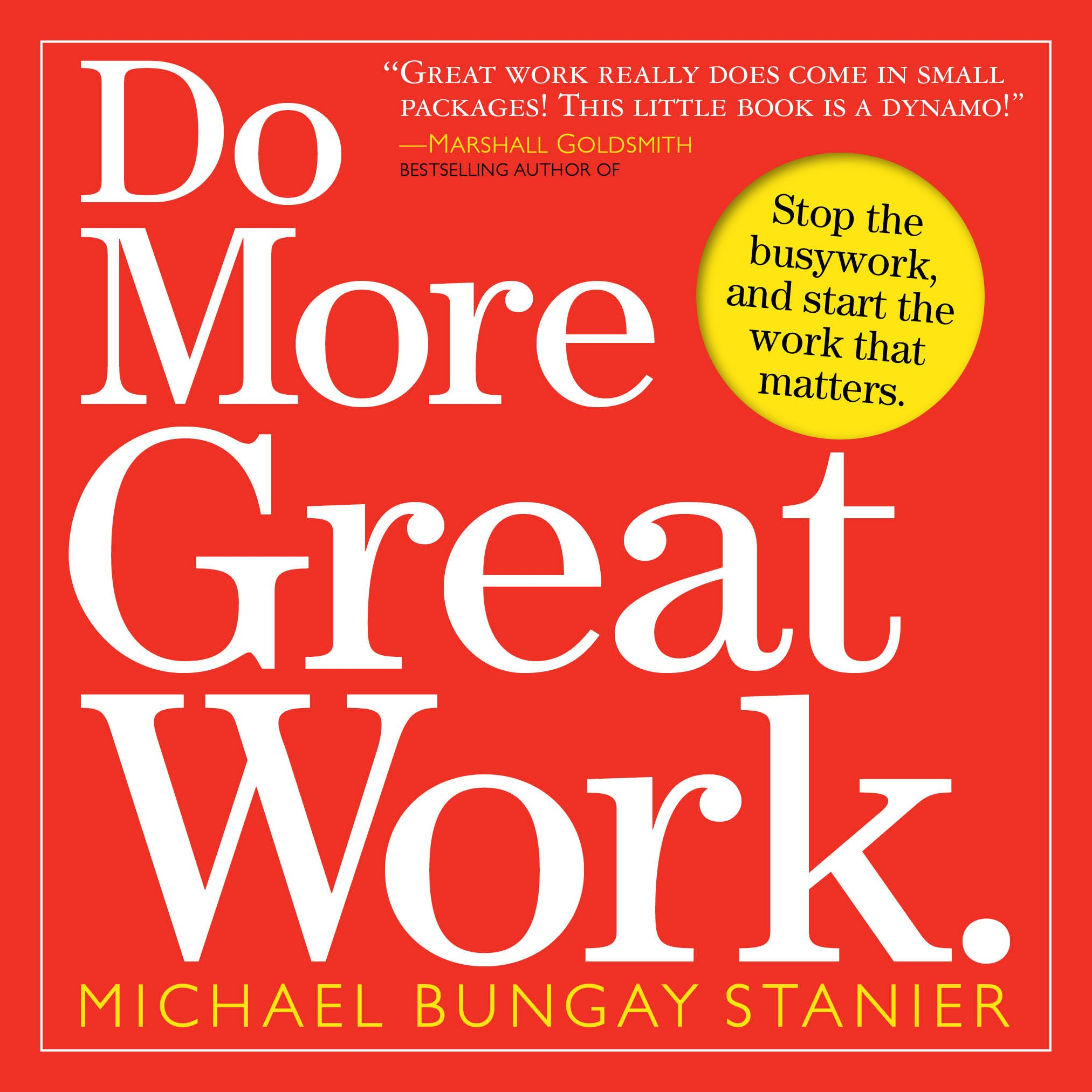 Do More Great Work: Stop the Busywork, and Start the Work That Matters ISBN-13 9780761156444