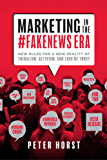 Marketing In The #Fakenews Era: New Rules For A New Reality Of Tribalism, Activism, And Loss of Trust (English Edition)