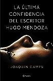 La última confidencia del escritor Hugo Mendoza (Volumen independiente)