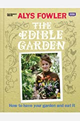 The Edible Garden: How to Have Your Garden and Eat It Hardcover