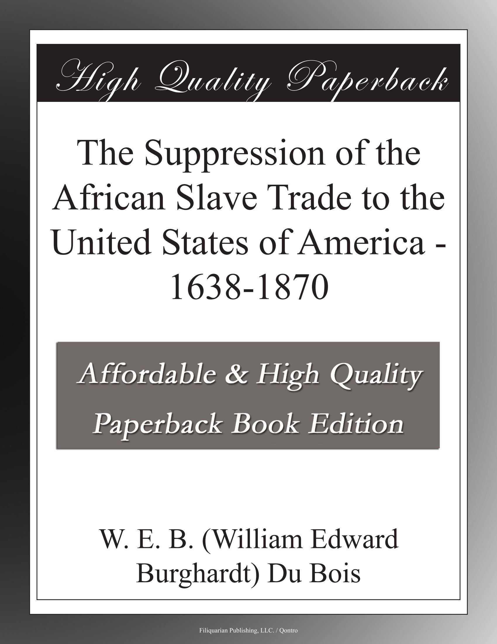 The Suppression of the African Slave Trade to the United States of America - 1638-1870 PDF