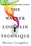 The Warner Loughlin Technique: An Acting Revolution (English Edition)