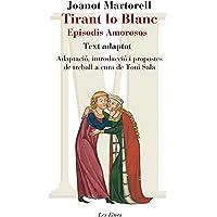 Tirant Lo Blanc. Episodis Amorosos. Text Adaptat A Cura De Toni Sala (+ Recurs Digital): Adaptació, introducció i…