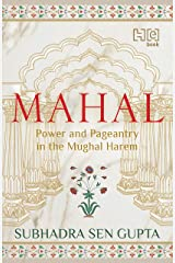 MAHAL: Power and Pageantry in the Mughal Harem Kindle Edition