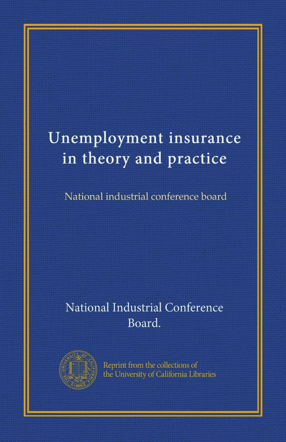 Unemployment insurance in theory and practice: National industrial conference board
