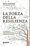 La forza della resilienza: i 12 segreti per essere felici, appagati e calmi