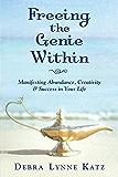 Freeing the Genie Within: Manifesting Abundance, Creativity & Success in Your Life (Debra Lynne Katz Books Book 3) (English Edition)
