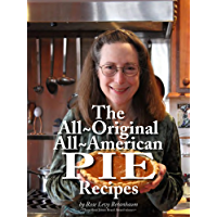 Rose's All-Original All-American Pie Recipes