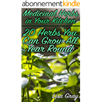 Medicinal Herbs in Your Kitchen: 20 Herbs You Can Grow All Year Round: (Growing Herbs, Kitchen Gardening) (English Edition)