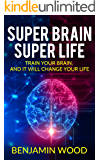 Super Brain. Super Life.  Train your Brain, and it will Change Your Life.: Simple and Productive Exercises for the Brain and Memory