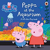 Peppa Pig: Peppa at the Aquarium : A Lift-the-Flap Book