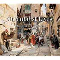 Orientalist Lives: Western Artists in the Middle East, 1830–1920