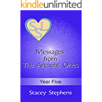 Messages from The Ancient Ones: Year Five (Messages from The Ancient Ones – Spirituality, Consciousness, Self Help & Personal Growth (Akin to: Esther Hicks & Eckhart Tolle Book 5)