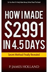 How I Made $2991 in 4.5 Days: Passive Income Formula using all free methods. (Internet Lifestyle Designs Book 1) Kindle Edition