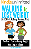 Walking to Lose Weight [A 12 Week Walking Workout Plan] - The Exact Plan for Losing Weight One Step at a Time