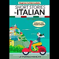 Short Stories in Italian for Beginners: Italian-English Parallel Text, Beginner to Intermediate (Italian Edition)